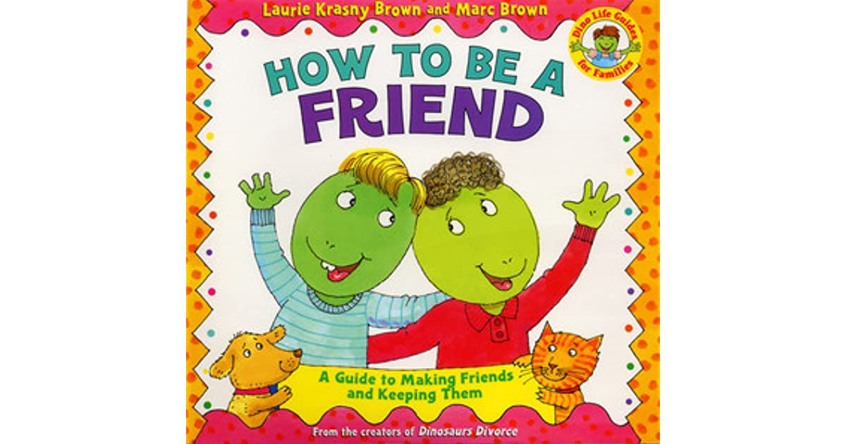 how to be a friend: a guide to making friends and keeping them-3