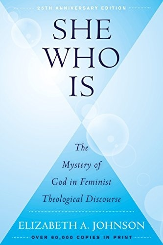 she who is: the mystery of god in feminist theological discourse-1